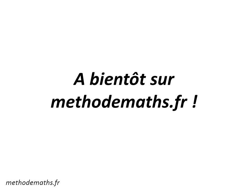 A bientôt sur methodemaths.fr !