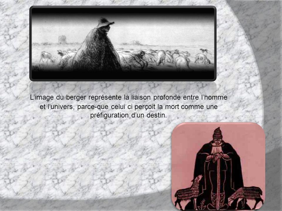 L'image du berger représente la liaison profonde entre l'homme et l'univers, parce-que celui ci perçoit la mort comme une préfiguration d'un destin.