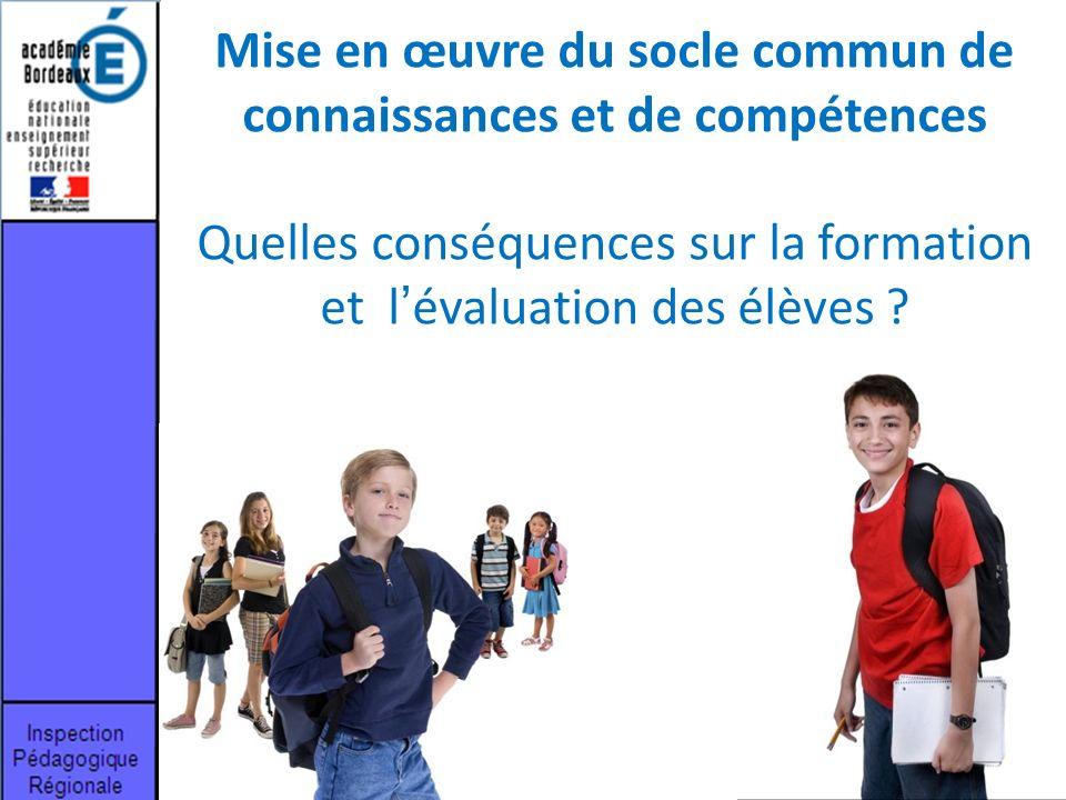 Mise en œuvre du socle commun de connaissances et de compétences Quelles conséquences sur la formation et l'évaluation des élèves