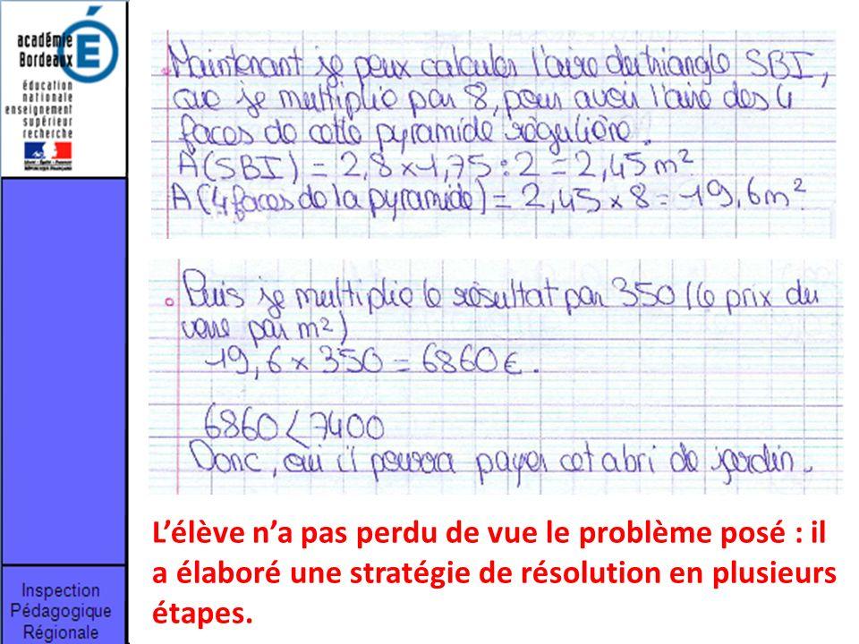 L'élève n'a pas perdu de vue le problème posé : il a élaboré une stratégie de résolution en plusieurs étapes.