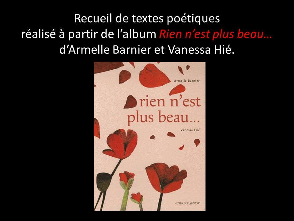 Recueil de textes poétiques réalisé à partir de l'album Rien n'est plus beau… d'Armelle Barnier et Vanessa Hié.