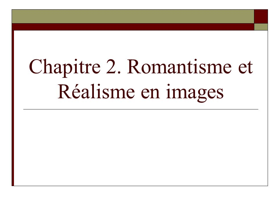 Chapitre 2. Romantisme et Réalisme en images
