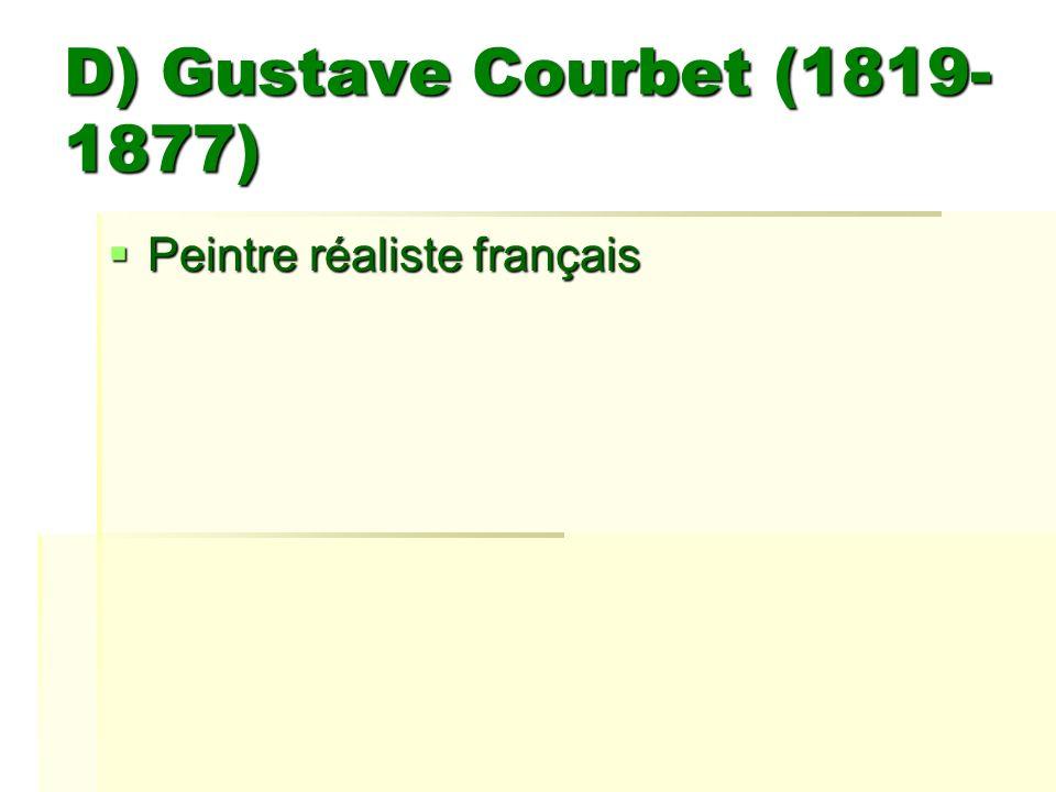 D) Gustave Courbet (1819-1877) Peintre réaliste français