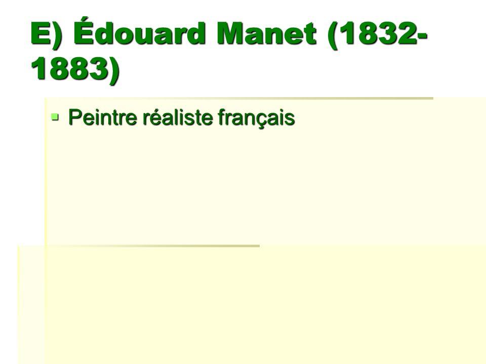 E) Édouard Manet (1832-1883) Peintre réaliste français