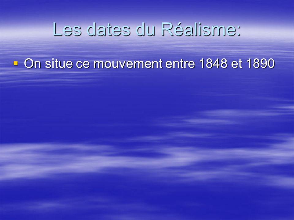 Les dates du Réalisme: On situe ce mouvement entre 1848 et 1890