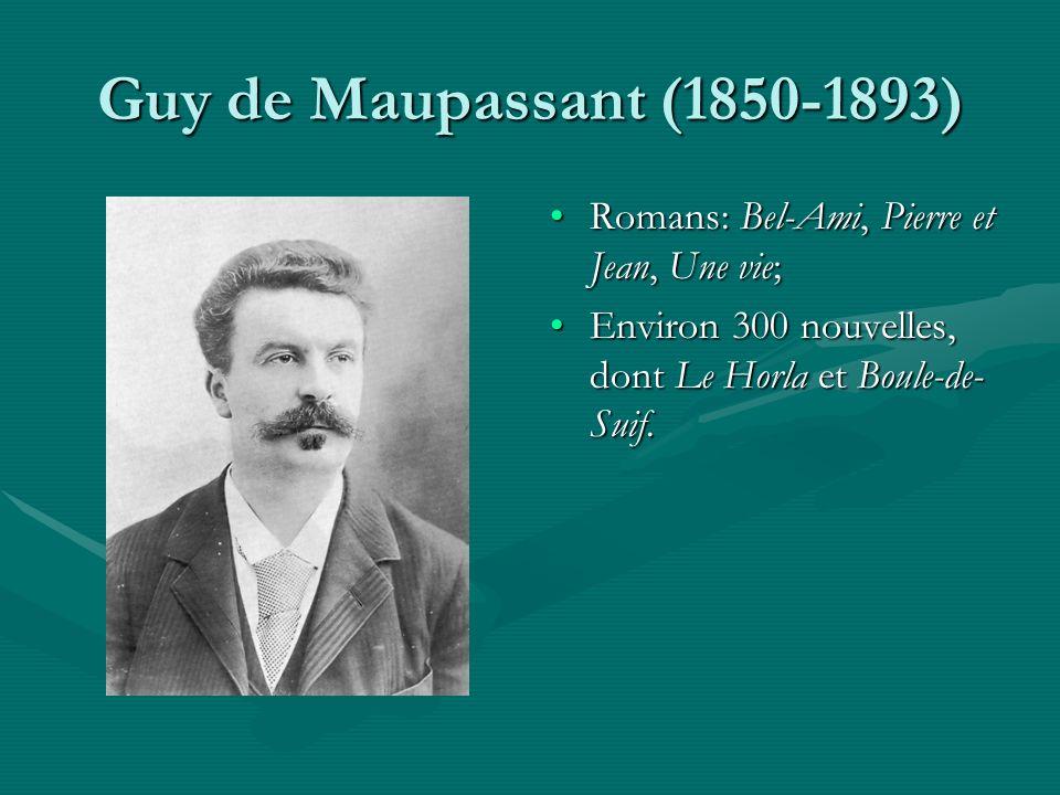 Guy de Maupassant (1850-1893) Romans: Bel-Ami, Pierre et Jean, Une vie; Environ 300 nouvelles, dont Le Horla et Boule-de-Suif.