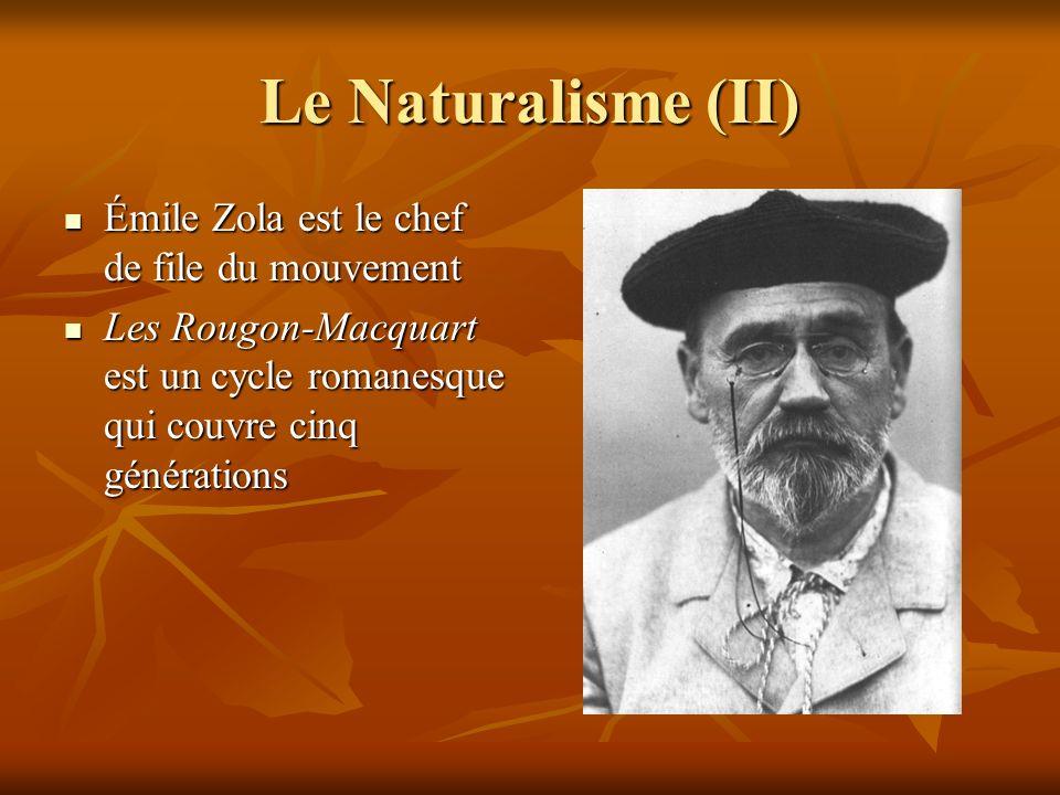 Le Naturalisme (II) Émile Zola est le chef de file du mouvement