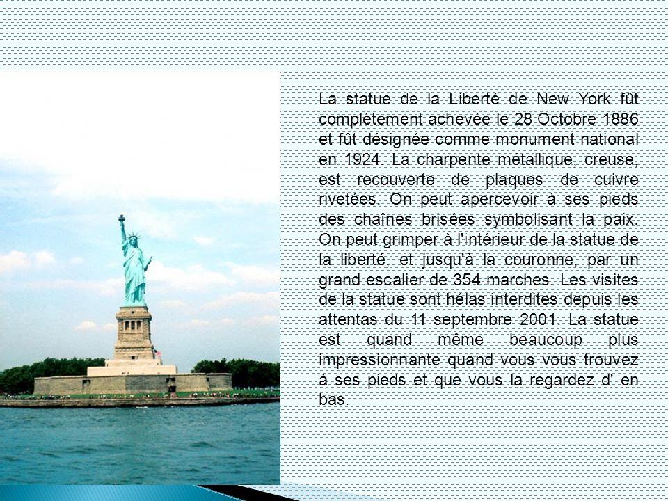 La statue de la Liberté de New York fût complètement achevée le 28 Octobre 1886 et fût désignée comme monument national en 1924.
