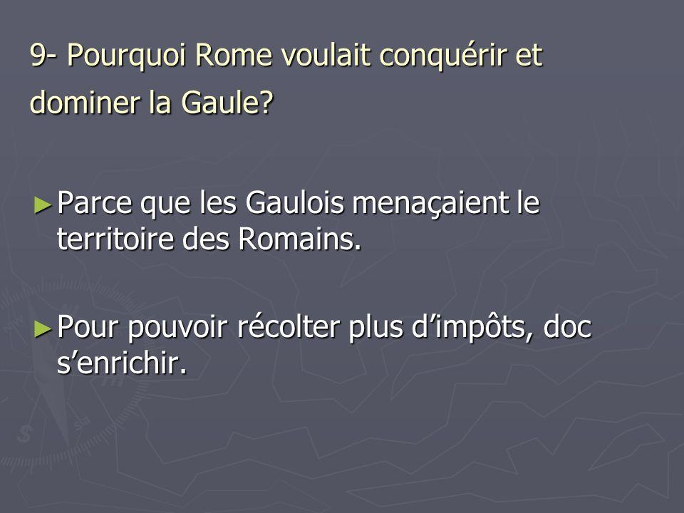 9- Pourquoi Rome voulait conquérir et dominer la Gaule