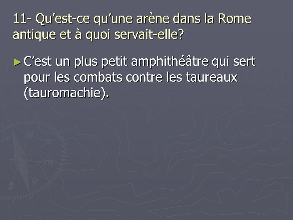 11- Qu'est-ce qu'une arène dans la Rome antique et à quoi servait-elle