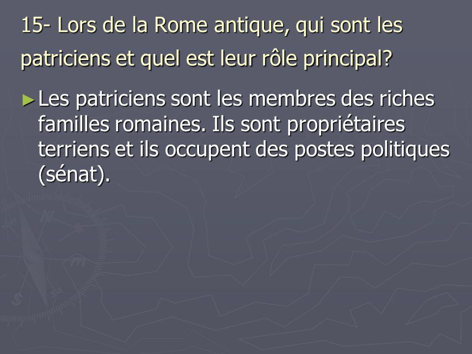15- Lors de la Rome antique, qui sont les patriciens et quel est leur rôle principal