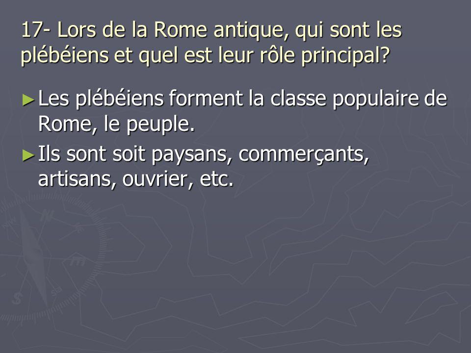 17- Lors de la Rome antique, qui sont les plébéiens et quel est leur rôle principal