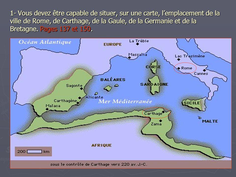 1- Vous devez être capable de situer, sur une carte, l'emplacement de la ville de Rome, de Carthage, de la Gaule, de la Germanie et de la Bretagne.