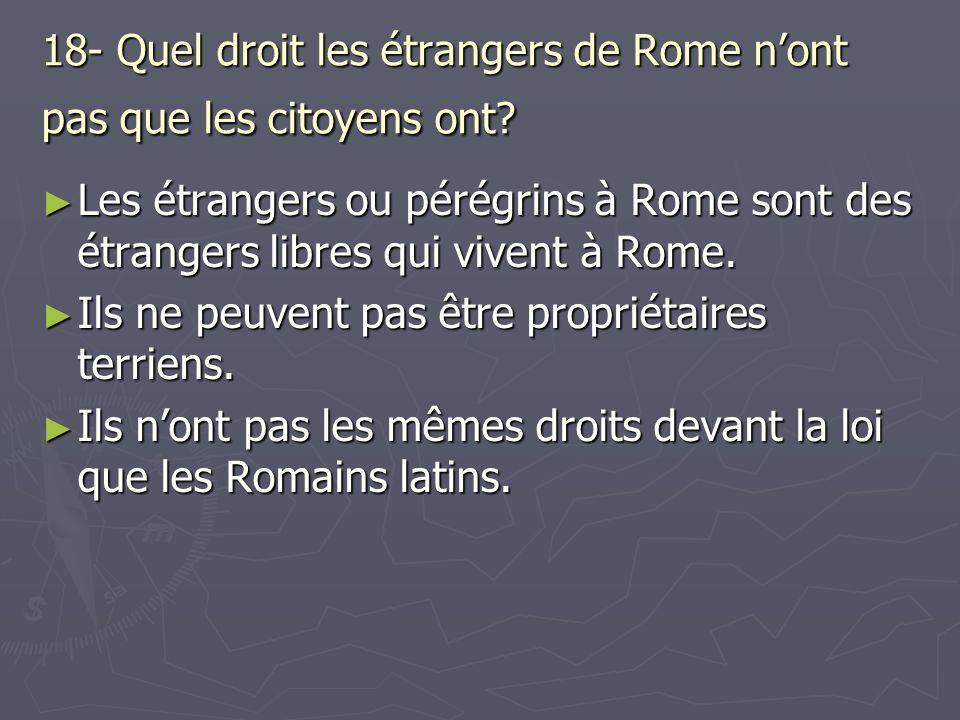 18- Quel droit les étrangers de Rome n'ont pas que les citoyens ont