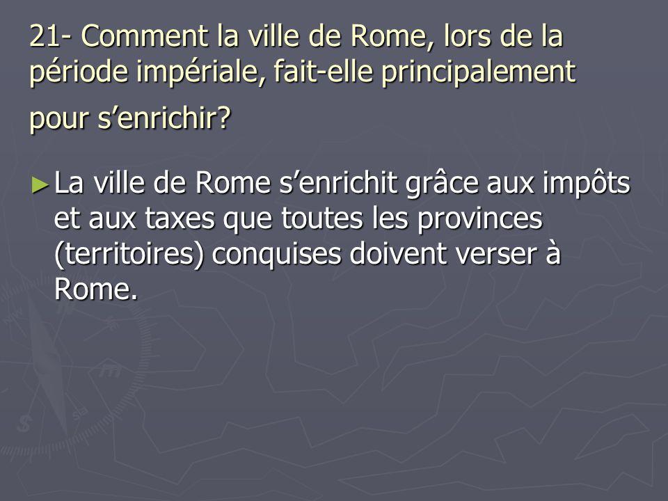 21- Comment la ville de Rome, lors de la période impériale, fait-elle principalement pour s'enrichir