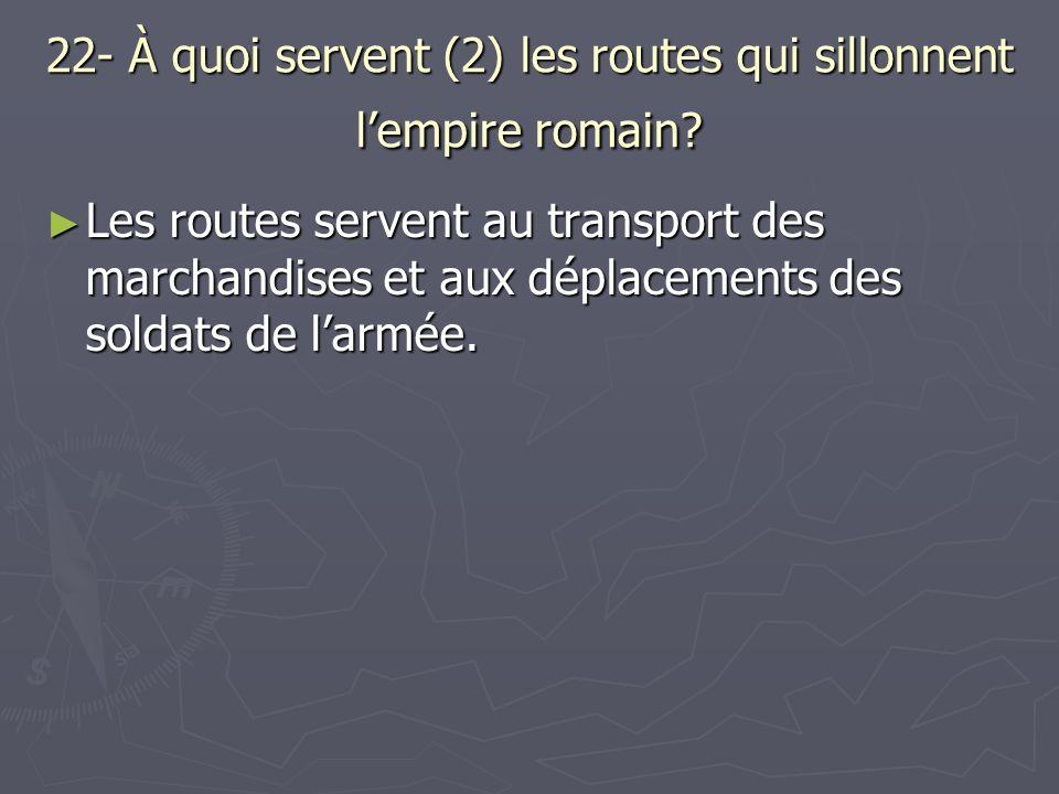 22- À quoi servent (2) les routes qui sillonnent l'empire romain