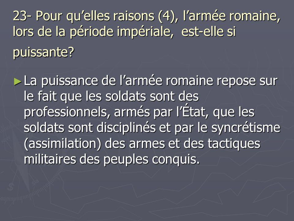 23- Pour qu'elles raisons (4), l'armée romaine, lors de la période impériale, est-elle si puissante