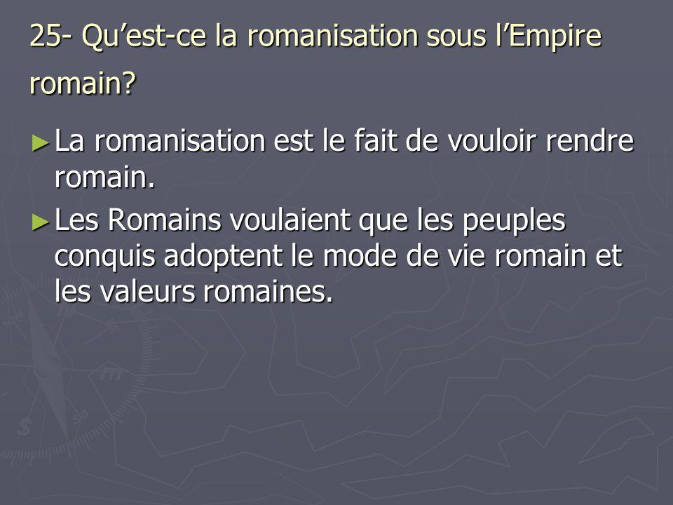 25- Qu'est-ce la romanisation sous l'Empire romain
