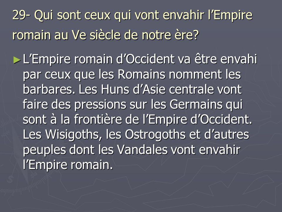 29- Qui sont ceux qui vont envahir l'Empire romain au Ve siècle de notre ère