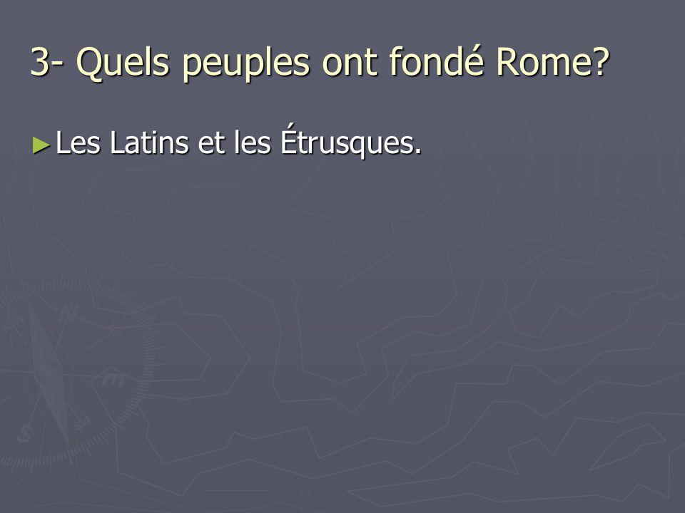3- Quels peuples ont fondé Rome