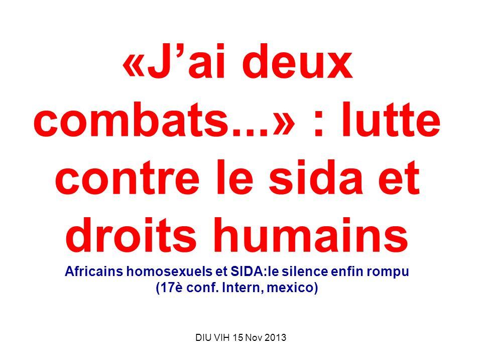 «J'ai deux combats...» : lutte contre le sida et droits humains Africains homosexuels et SIDA:le silence enfin rompu (17è conf. Intern, mexico)