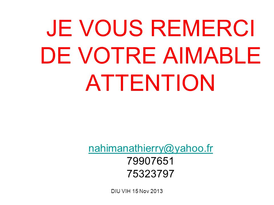 JE VOUS REMERCI DE VOTRE AIMABLE ATTENTION nahimanathierry@yahoo