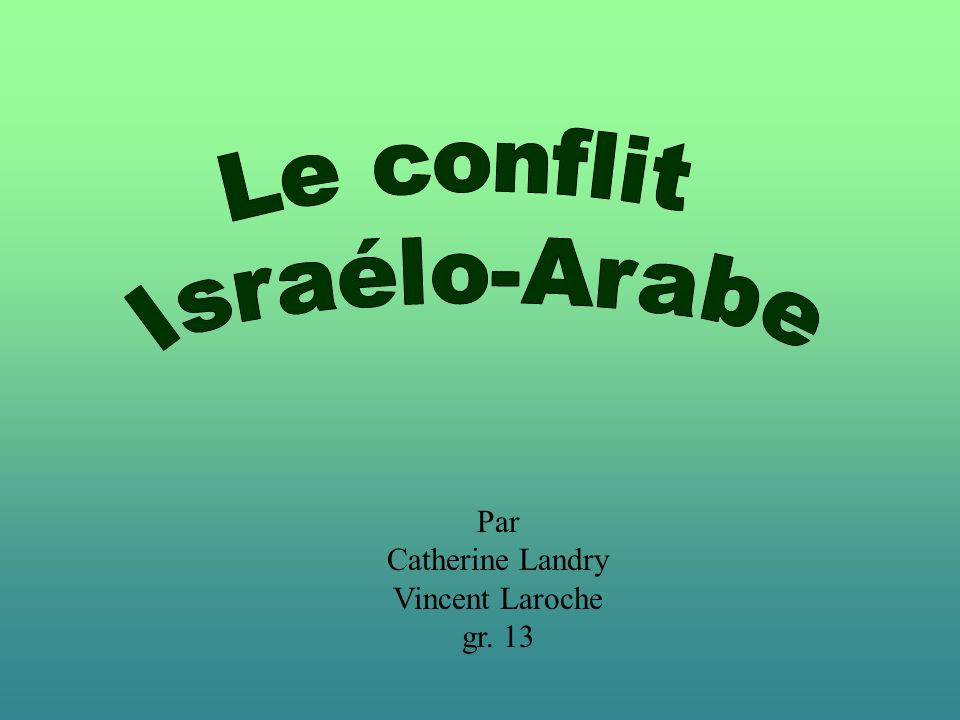 Le conflit Israélo-Arabe Par Catherine Landry Vincent Laroche gr. 13