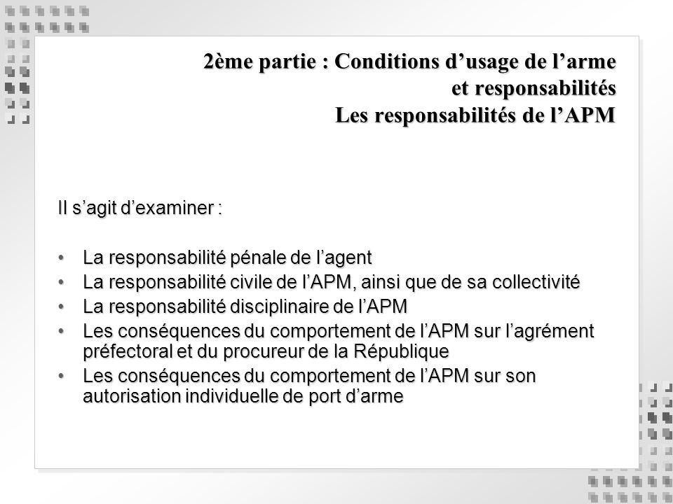2ème partie : Conditions d'usage de l'arme et responsabilités Les responsabilités de l'APM