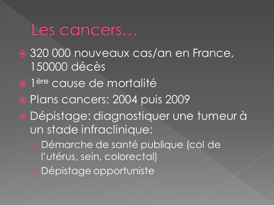 Les cancers… 320 000 nouveaux cas/an en France, 150000 décès