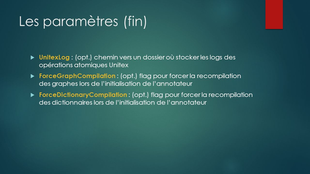Les paramètres (fin) UnitexLog : (opt.) chemin vers un dossier où stocker les logs des opérations atomiques Unitex.