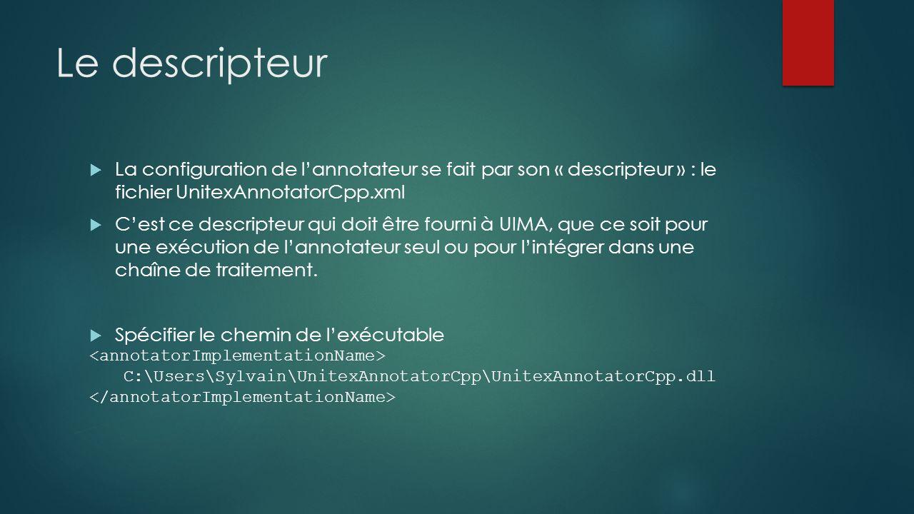 Le descripteur La configuration de l'annotateur se fait par son « descripteur » : le fichier UnitexAnnotatorCpp.xml.