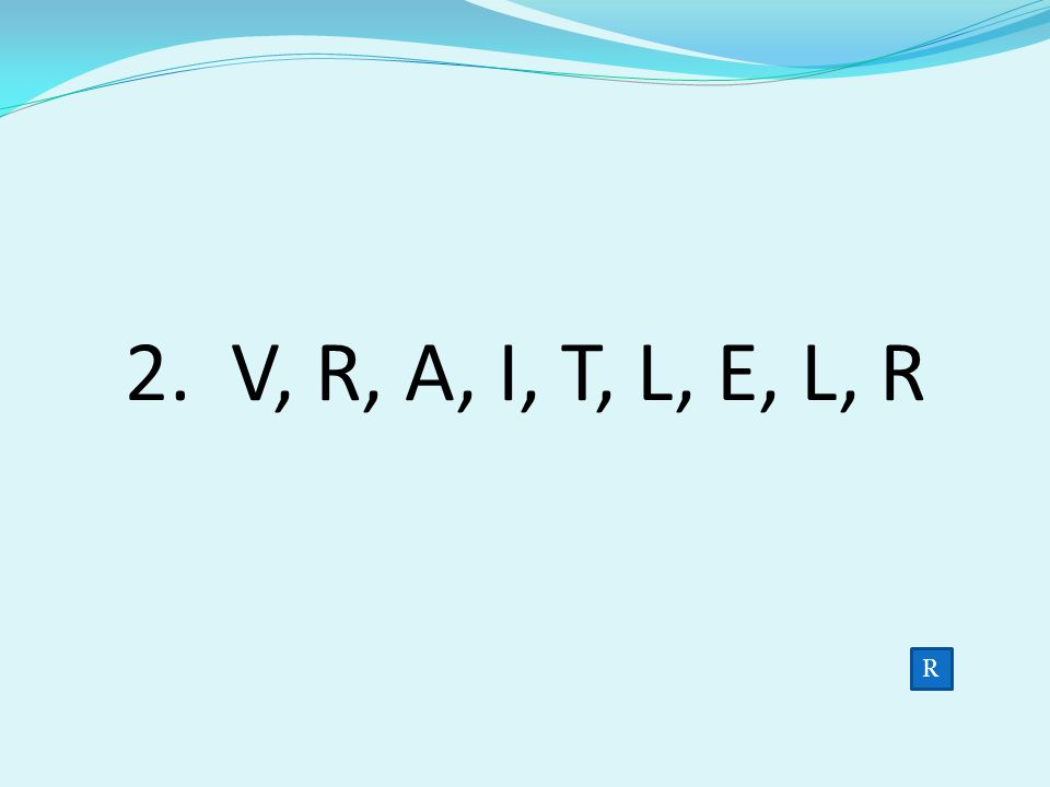 2. V, R, A, I, T, L, E, L, R R