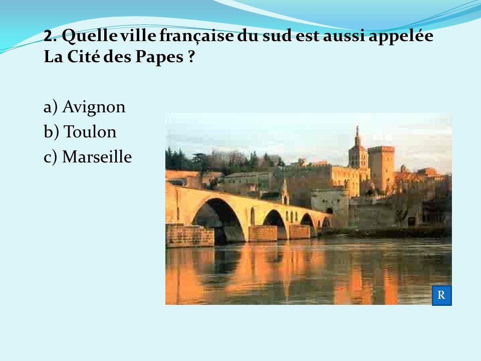 2. Quelle ville française du sud est aussi appelée La Cité des Papes