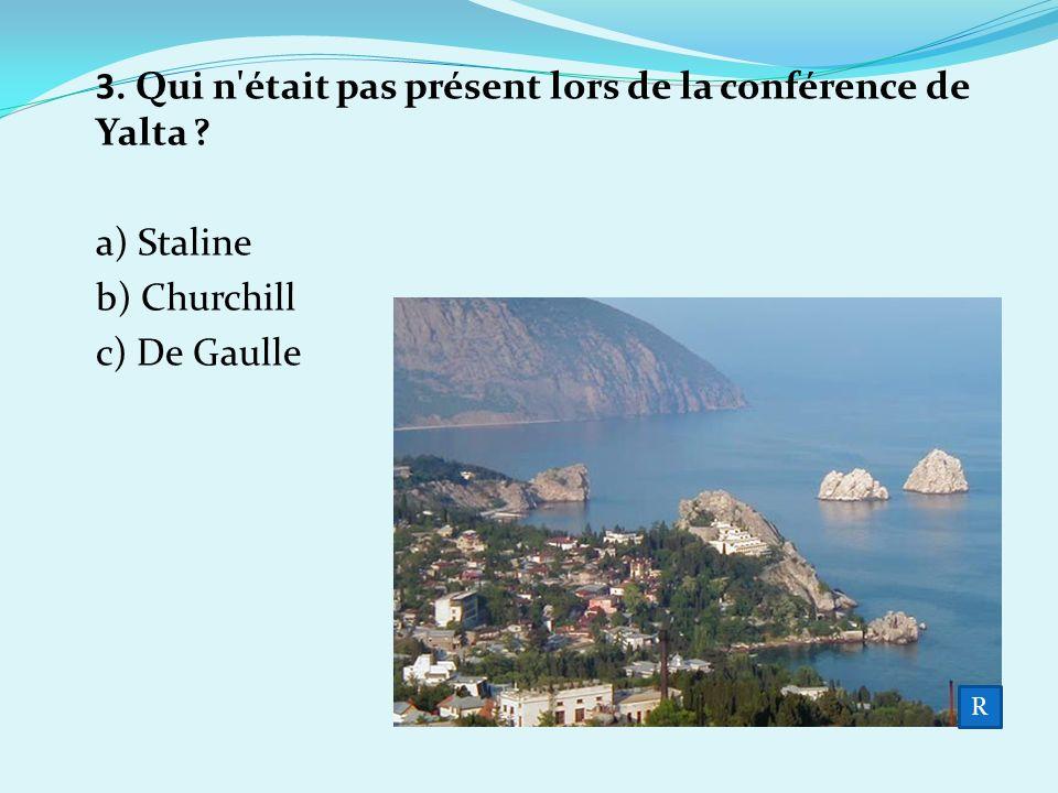 3. Qui n était pas présent lors de la conférence de Yalta