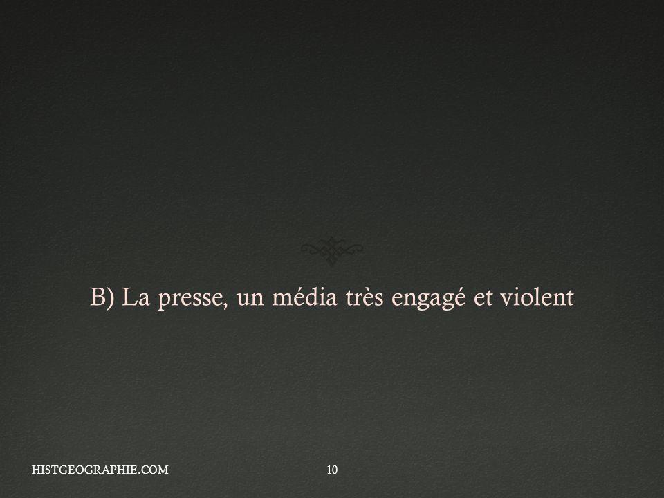B) La presse, un média très engagé et violent