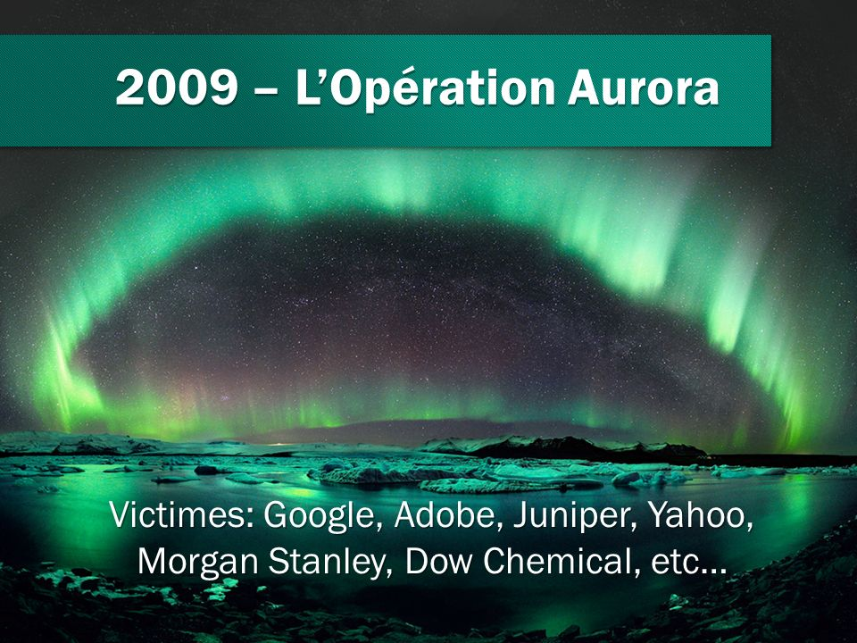 2009 – L'Opération Aurora The Aurora operation was the most notable event of 2009.