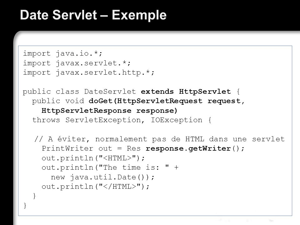 Date Servlet – Exemple import java.io.*; import javax.servlet.*;