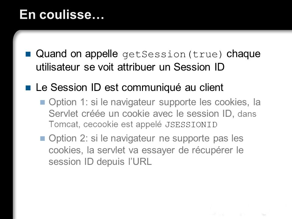 En coulisse… Quand on appelle getSession(true) chaque utilisateur se voit attribuer un Session ID.