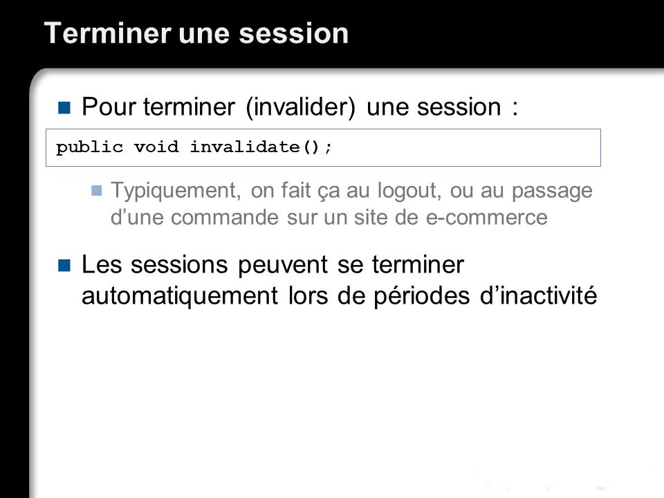 Terminer une session Pour terminer (invalider) une session :