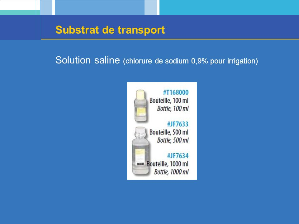 Substrat de transport Solution saline (chlorure de sodium 0,9% pour irrigation)