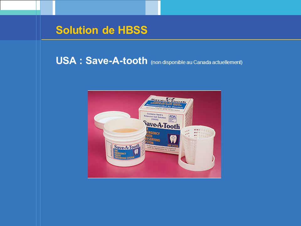 Solution de HBSS USA : Save-A-tooth (non disponible au Canada actuellement)