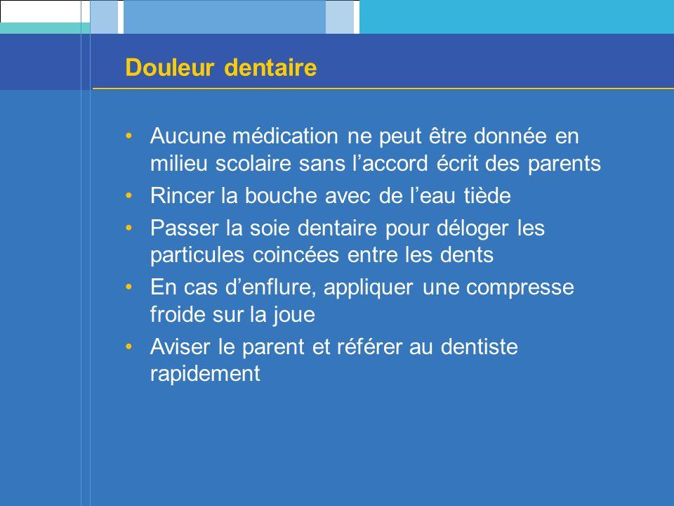 Douleur dentaire Aucune médication ne peut être donnée en milieu scolaire sans l'accord écrit des parents.