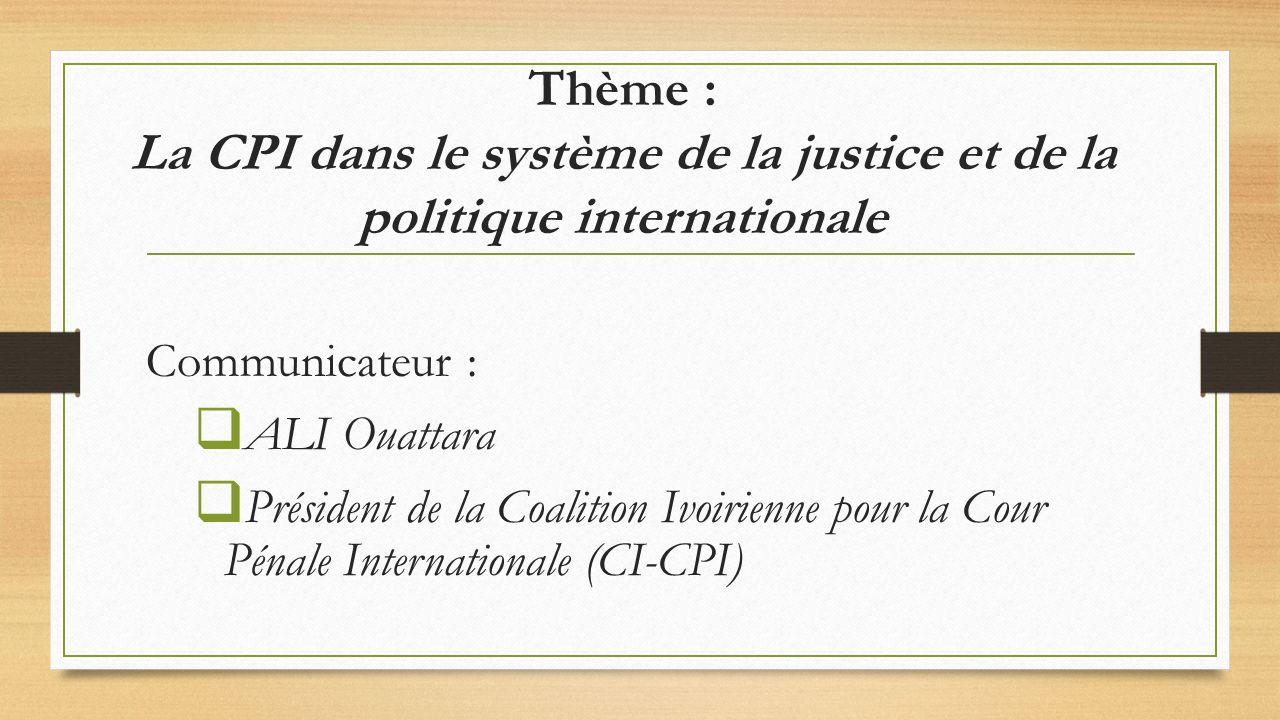 Thème : La CPI dans le système de la justice et de la politique internationale