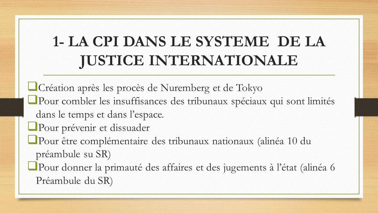 1- LA CPI DANS LE SYSTEME DE LA JUSTICE INTERNATIONALE