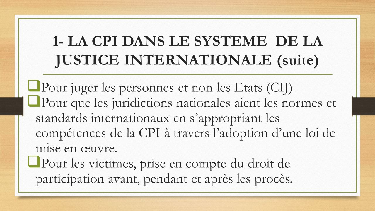 1- LA CPI DANS LE SYSTEME DE LA JUSTICE INTERNATIONALE (suite)