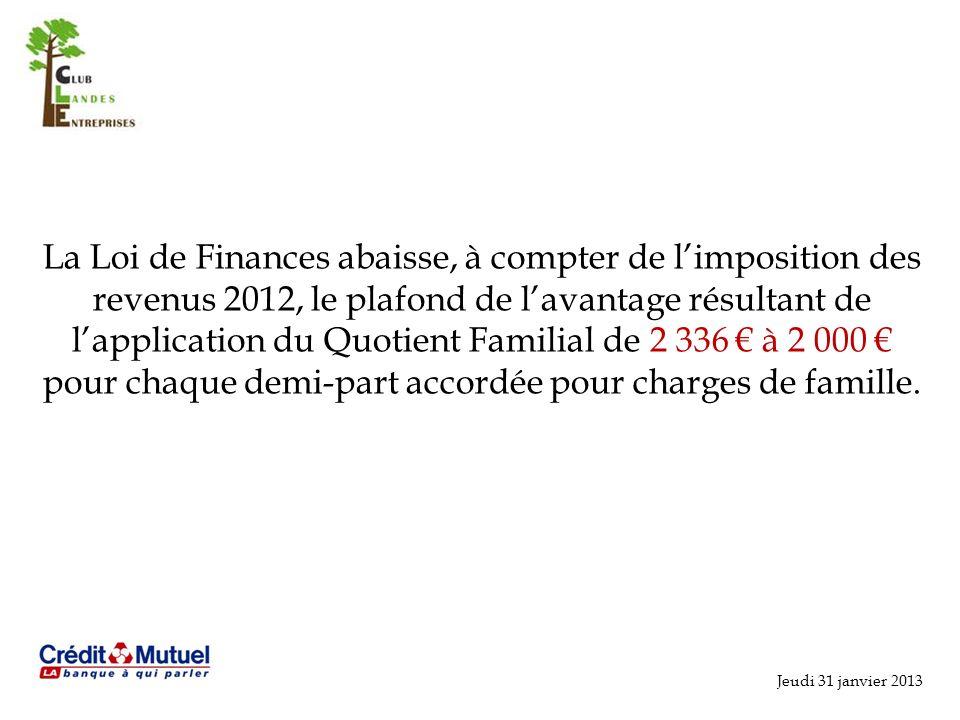 La Loi de Finances abaisse, à compter de l'imposition des revenus 2012, le plafond de l'avantage résultant de l'application du Quotient Familial de 2 336 € à 2 000 € pour chaque demi-part accordée pour charges de famille.