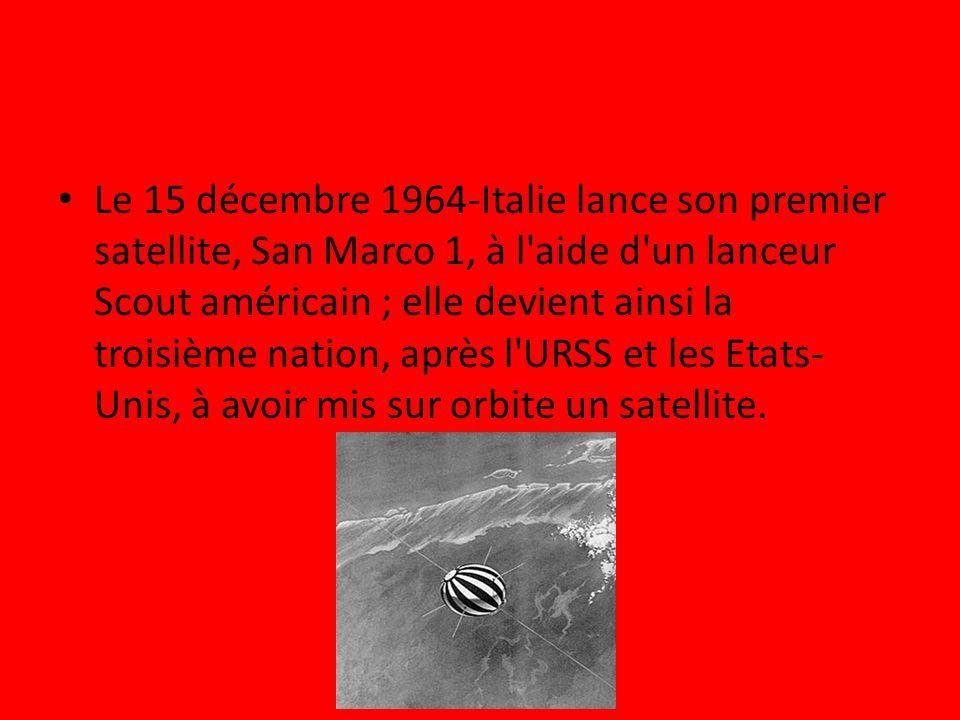 Le 15 décembre 1964-Italie lance son premier satellite, San Marco 1, à l aide d un lanceur Scout américain ; elle devient ainsi la troisième nation, après l URSS et les Etats-Unis, à avoir mis sur orbite un satellite.