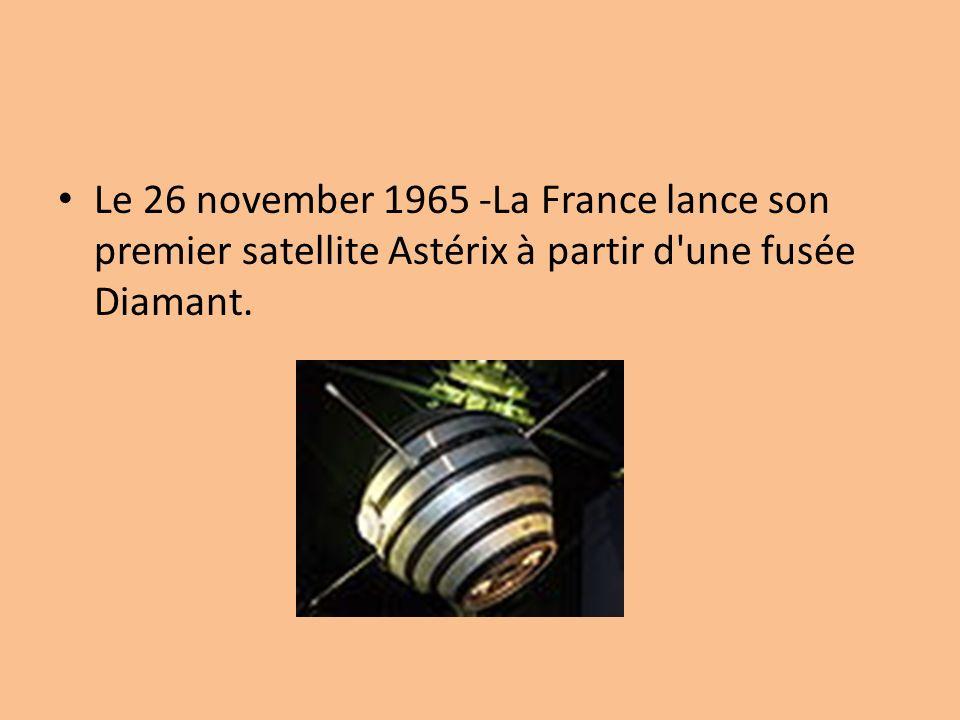Le 26 november 1965 -La France lance son premier satellite Astérix à partir d une fusée Diamant.