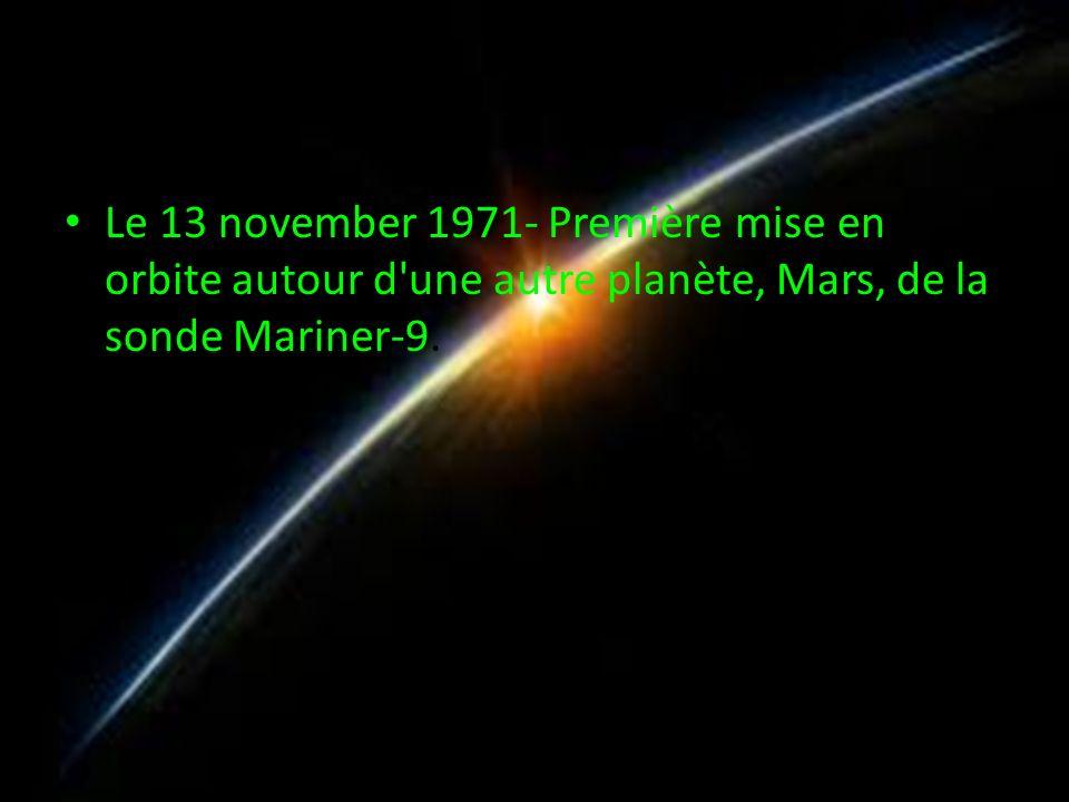 Le 13 november 1971- Première mise en orbite autour d une autre planète, Mars, de la sonde Mariner-9.