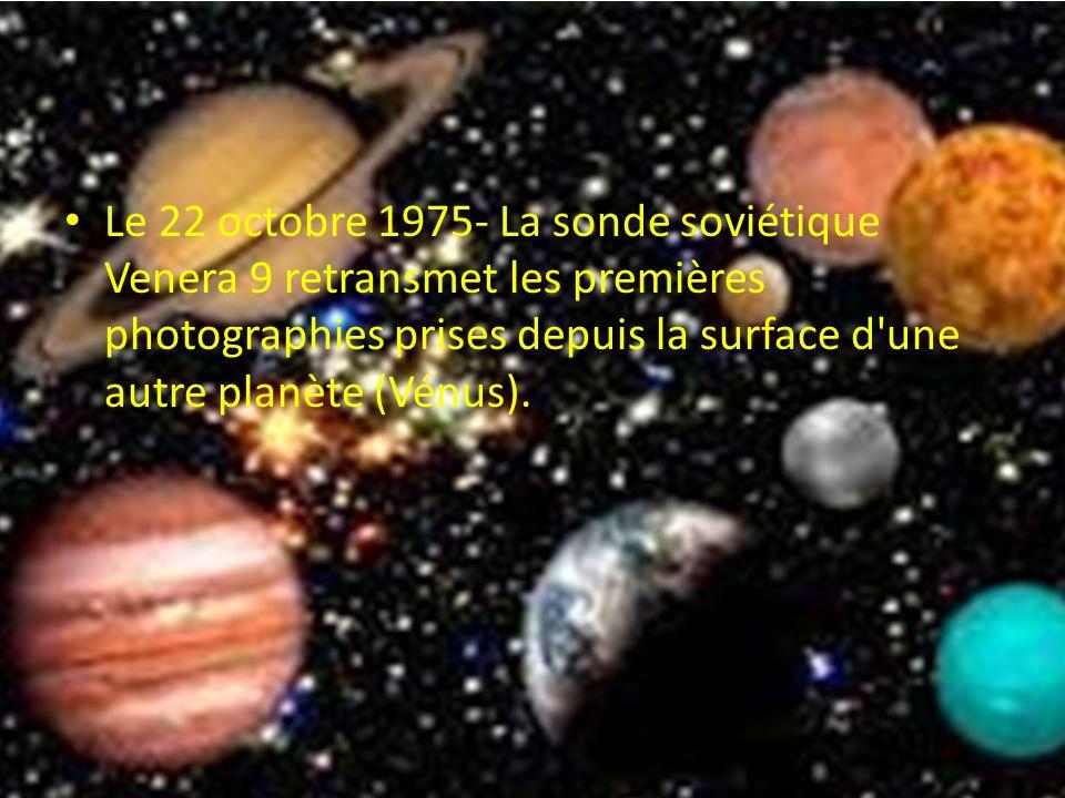 Le 22 octobre 1975- La sonde soviétique Venera 9 retransmet les premières photographies prises depuis la surface d une autre planète (Vénus).